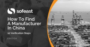 Sofeast How to Find a Manufacturer in China eBook