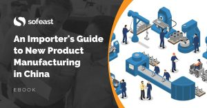 An Importers Guide to New Product Manufacturing in China